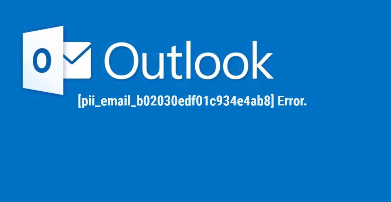 Best Way To Fix [pii_email_b02030edf01c934e4ab8] Error?